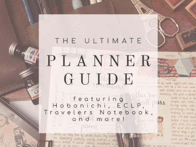 The Ultimate Planner Guide: featuring Hobonichi, Travelers Notebook, ECLP and more