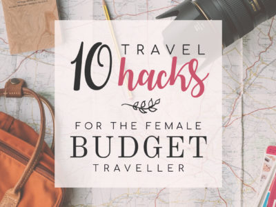 10 Travel Hacks for the Female Budget Traveller