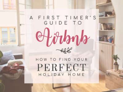 How to Find Your Perfect Holiday Home: a first timer's guide to Airbnb